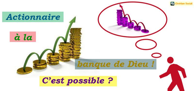 Devenez client et actionnaire à la banque de Dieu