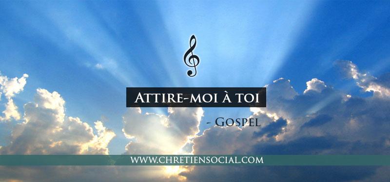Attire-moi à toi – Gospel