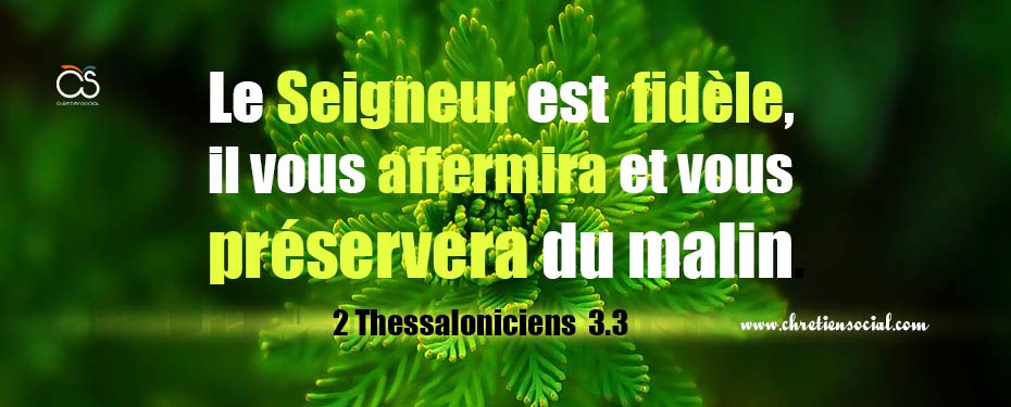Le Seigneur est fidèle, il vous affermira et vous préservera du malin