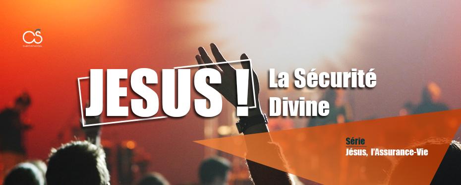 Jésus-Christ : la sécurité divine