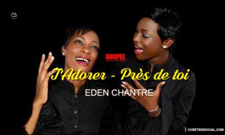 T'Adorer – Près de toi – Eden Chantre