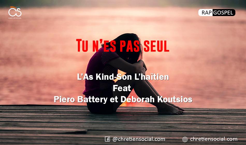 Tu n'es pas seul – L'As Kind-Son Lhaïtien Feat Piero Battery et Déborah Koutsios