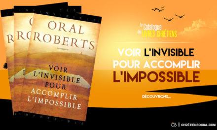 Voir l'invisible pour accomplir l'impossible – Oral Roberts