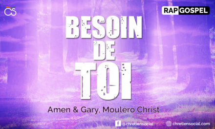 Besoin de toi – Mouléro Christ feat Amen & Gary