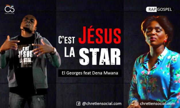 C'est Jésus la Star – El Georges feat Dena Mwana