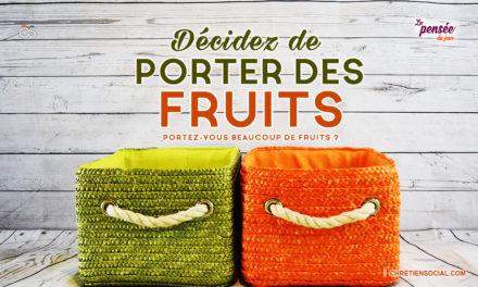 Décidez de porter des fruits