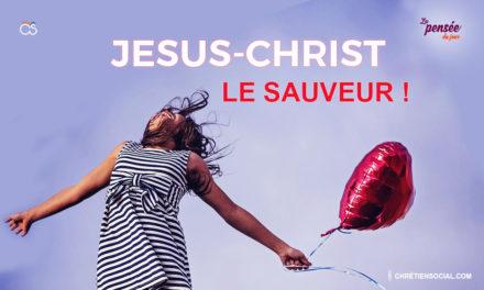 JESUS-CHRIST le Sauveur !