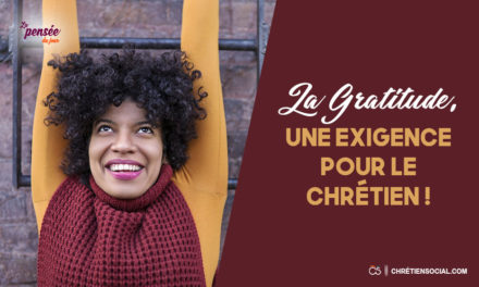 La gratitude, une exigence pour le Chrétien !