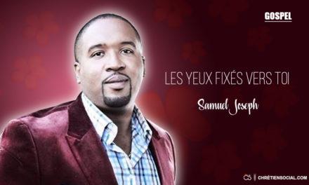 Les Yeux Fixés Vers Toi – Samuel Joseph
