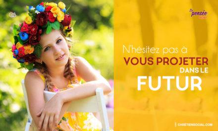 N'hésitez pas à vous projeter dans le futur