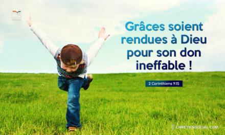 Grâces soient rendues à Dieu pour son don ineffable !