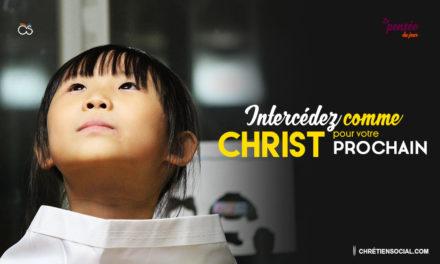 Intercédez comme Christ pour votre prochain