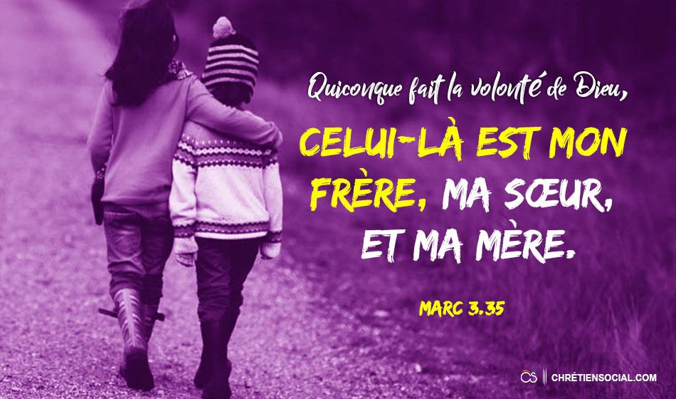 Car, quiconque fait la volonté de Dieu, celui-là est mon frère, ma sœur, et  ma mère. - ChrétienSocial