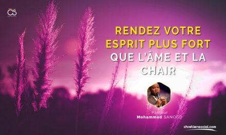 Rendez votre esprit plus fort que l'âme et la chair – Pasteur Mohammed Sanogo