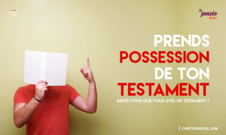 Prends possession de ton testament