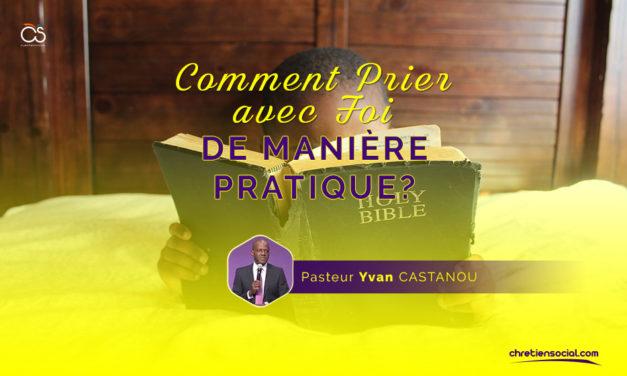 Comment prier avec foi de manière pratique – Pasteur Yvan Castanou