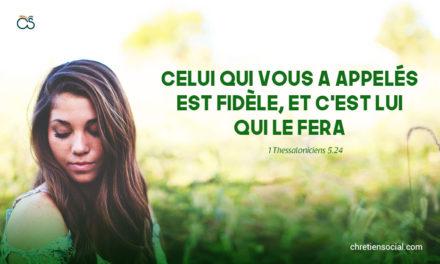 Celui qui vous a appelés est fidèle, et c'est lui qui le fera.