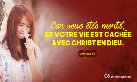 Car vous êtes morts, et votre vie est cachée avec Christ en Dieu