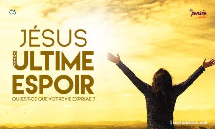Jésus : votre ultime espoir