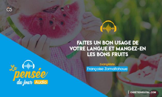 Faites un bon usage  votre langue et mangez-en les bons fruits