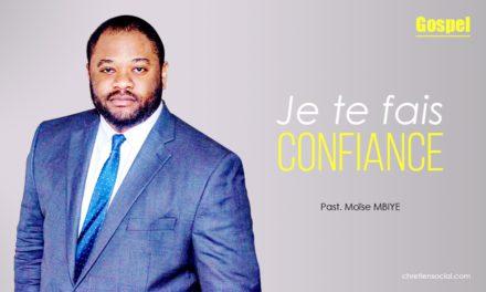 Je te fais confiance – Pasteur Moïse MBIYE