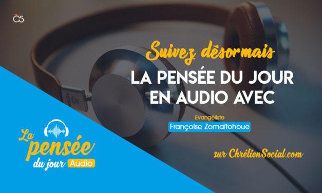 Suivez désormais la Pensée du Jour en Audio avec l'Évangéliste Françoise Zomaïtohoue