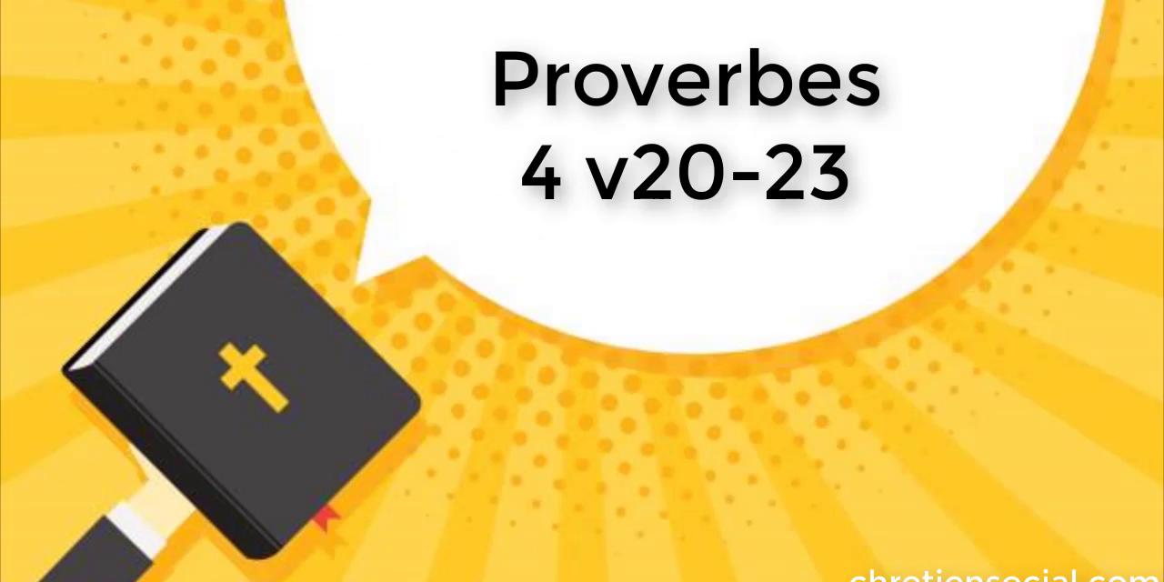 Proverbes 4v20-23