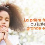 La prière fervente du juste a une grande efficacité