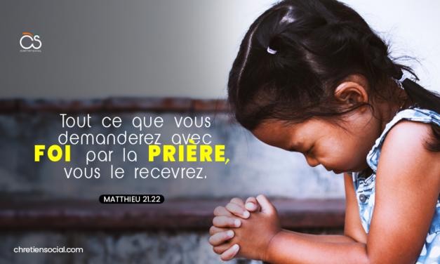 Tout ce que vous demanderez avec foi par la prière, vous le recevrez