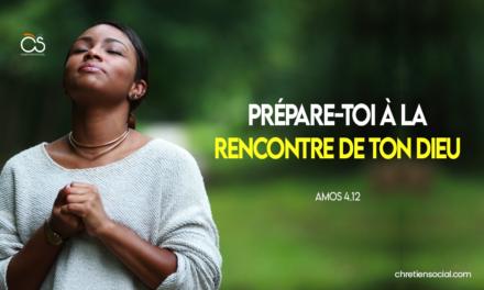 Prépare-toi à la rencontre de ton Dieu