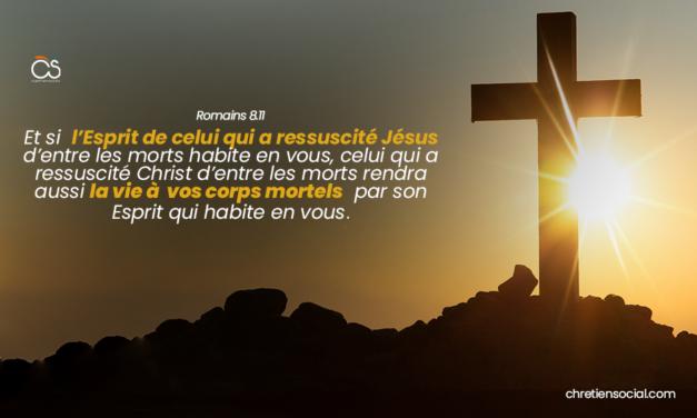 L'Esprit de celui qui a ressuscité Jésus d'entre les morts habite en vous