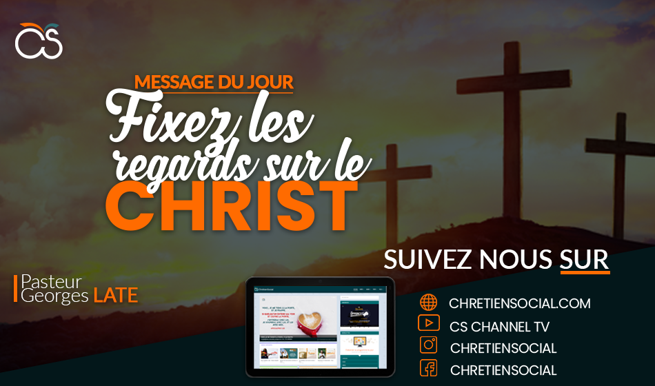 Fixez les regards sur le Christ – Pasteur Georges LATE
