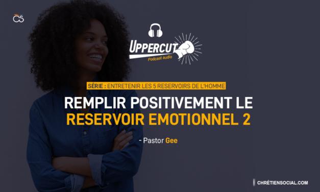 Série : Entretenir les 5 réservoirs de l'homme – Remplir positivement le réservoir émotionnel 2