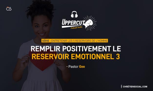 Série : Entretenir les 5 réservoirs de l'homme – Remplir positivement le réservoir émotionnel 3