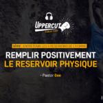 Série : Entretenir les 5 réservoirs de l'homme – Remplir positivement le réservoir physique