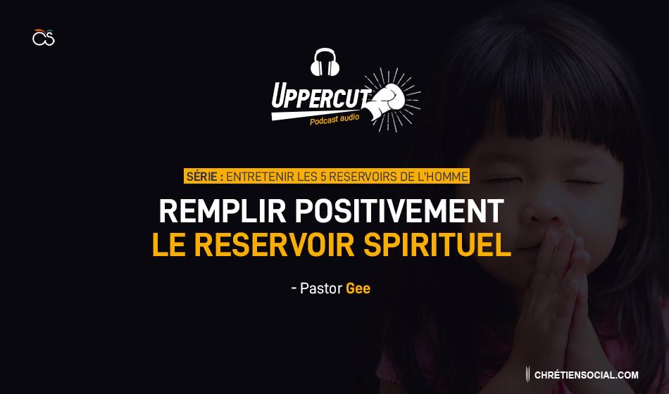 Série : Entretenir les 5 réservoirs de l'homme – Remplir positivement le réservoir spirituel