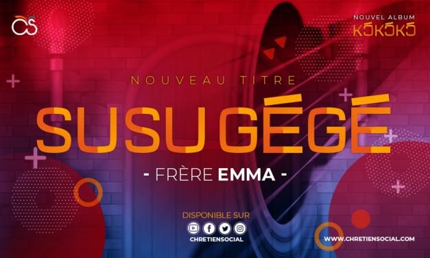 Susu Gégé – Frère Emma