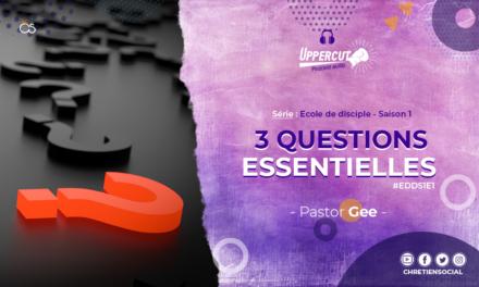 Série : Ecole de disciple – Saison 1 – 3 questions essentielles