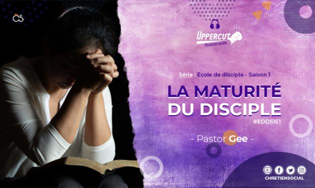 Série : Ecole de disciple – Saison 1 – La maturité du disciple