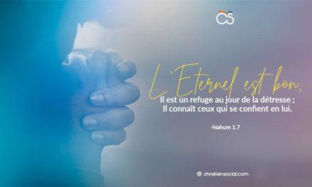 L'Eternel est bon, Il est un refuge au jour de la détresse