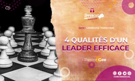 Série : Leadership Masterclass – 4 qualités d'un leader efficace