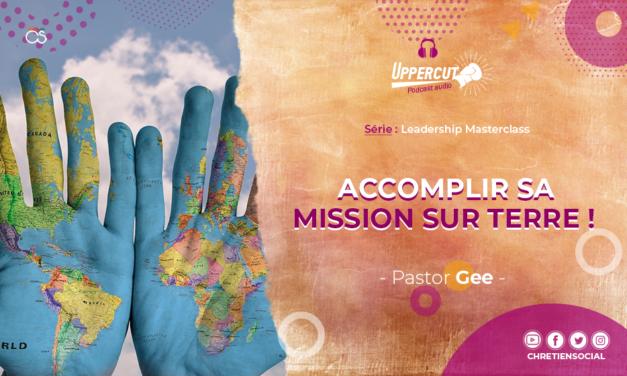 Série : Leadership Masterclass – Accomplir sa mission sur terre !