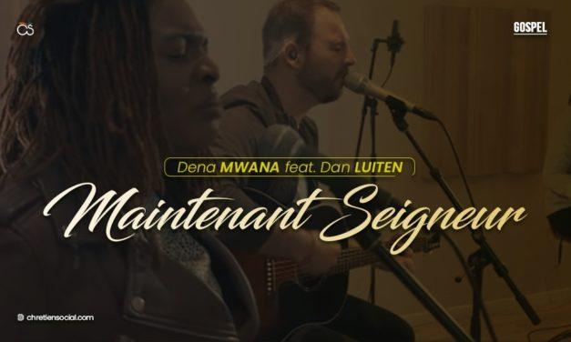 Maintenant Seigneur – Dena Mwana feat Dan Luiten