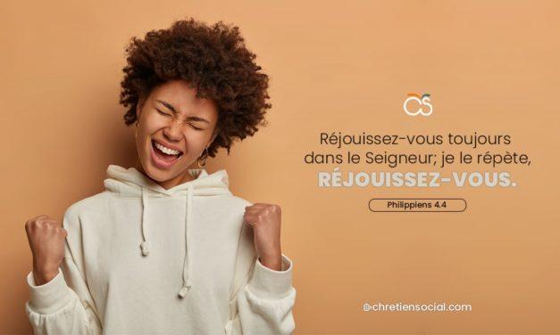 Réjouissez-vous toujours dans le Seigneur; je le répète, réjouissez-vous