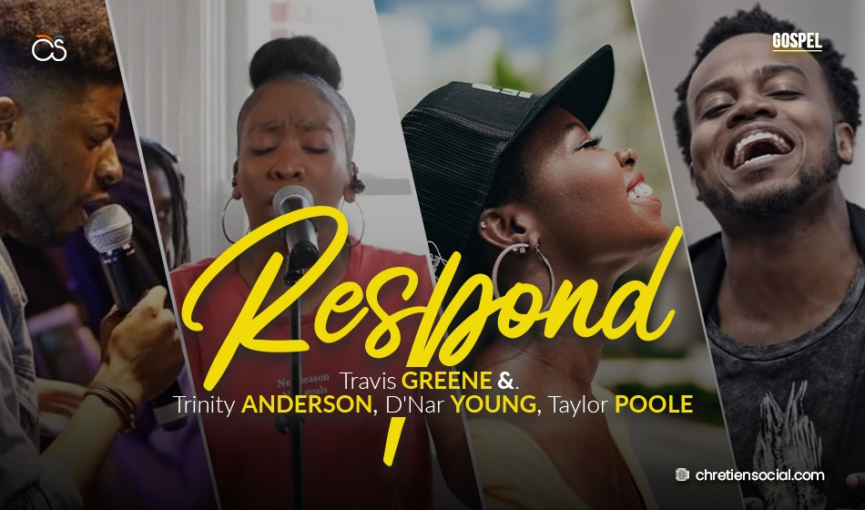 Respond – Travis Greene feat Trinity Anderson, D'Nar Young, Taylor Poole