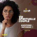 Série : Vie Spirituelle couple – Questions/Réponses 1