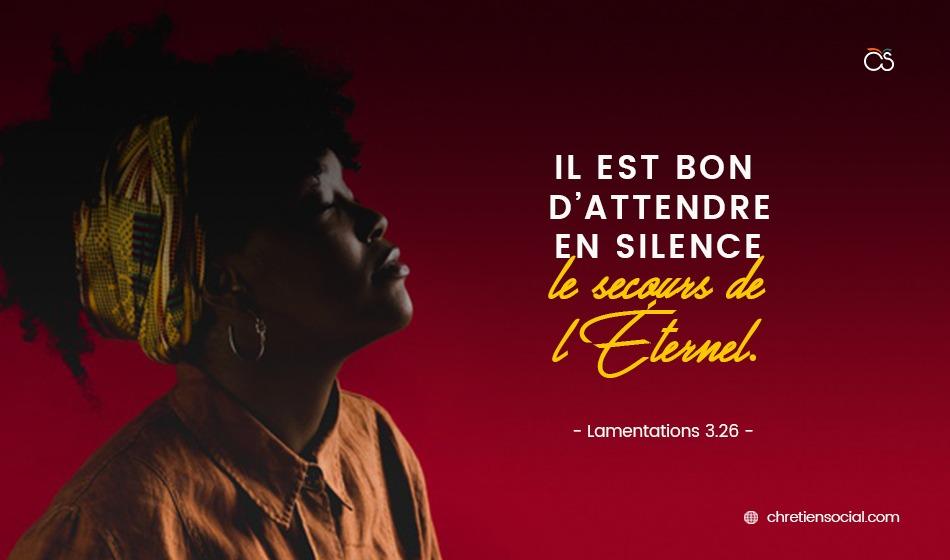 Il est bon d'attendre en silence Le secours de l'Éternel