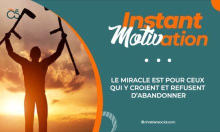 Le miracle est pour ceux qui y croient et refusent d'abandonner